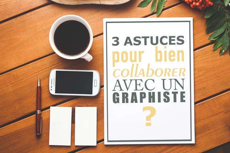 3 astuces pour bien collaborer avec un graphiste
